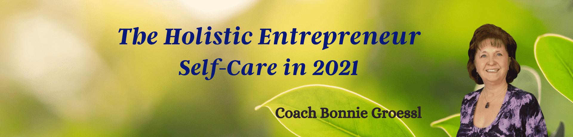 The Holistic Entrepreneur Self Care for 2021 Coach Bonnie Groessl